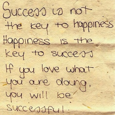 Happiness is the key to success..